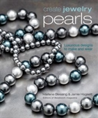 Create Jewelry Pearls : Luxurious Designs to Make And Wear