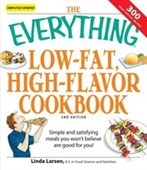 The Everything Low-Fat, High-Flavor Cookbook: Simple And Satisfying Meals You Wont Believe Are Good For You! (Everything Series