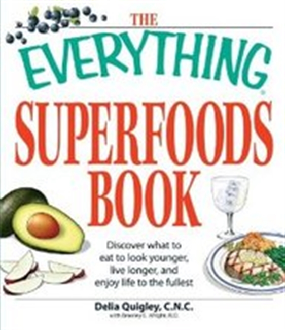 The Everything Superfoods Book: Discover What To Eat To Look Younger, Live Longer, And Enjoy Life To The Fullest (Everything Ser