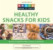 Knack Healthy Snacks For Kids: Recipes For Nutritious Bites At Home Or On The Go (Knack: Make It Easy)