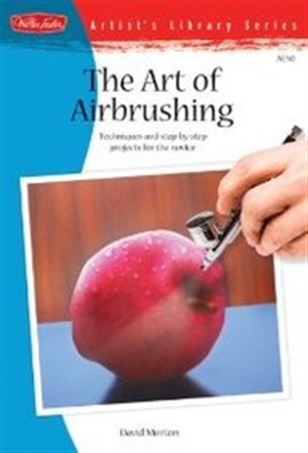 The Art Of Airbrushing: Techniques And Step-By-Step Projects For The Novice (Artists Library)