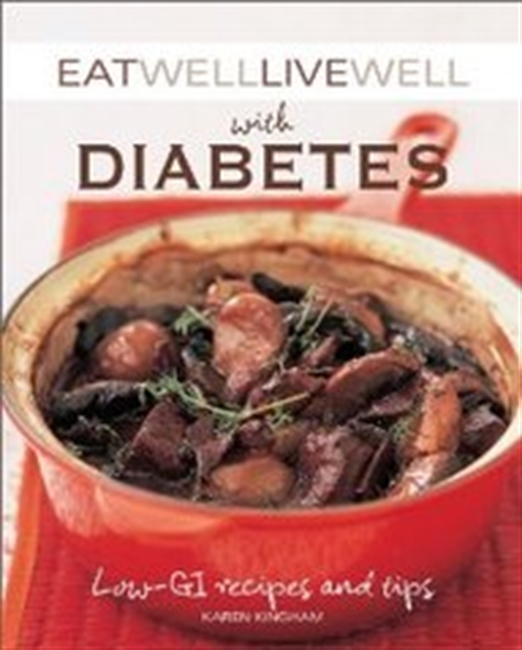 Eat Well Live Well With Diabetes: Low-Gl Recipes And Tips (Eat Well, Live Well)