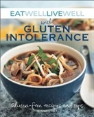 Eat Well Live Well With Gluten Intolerance: Gluten-Free Recipes And Tips (Eat Well, Live Well)