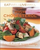Eat Well Live Well With High Cholesterol: Low-Cholesterol Recipes And Tips (Eat Well, Live Well)