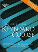 The Reader's Digest Keyboard Course : Learn To Play 100 Unforgettable Songs The Easy WAY