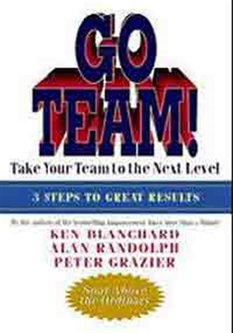 Go Team! : Take Your Team To The Next Level