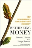 Rethinking Money : How New Currencies Turn Scarcity Into Prosperity