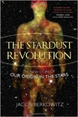 The Stardust Revolution : The New Story of Our Origin in The Stars