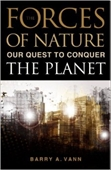 The Forces of Nature Our Quest to Conquer The Planet