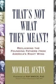 Thats Not What They Meant! : Reclaiming The Founding Fathers From Americas Right Wing