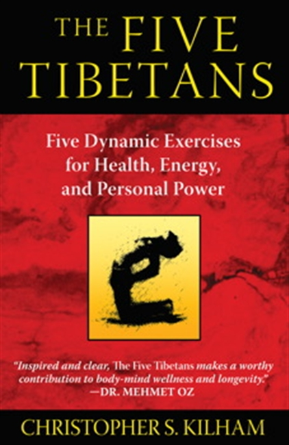 The Five Tibetans : Five Dynamic Exercises For Health, Energy, And Personal Power