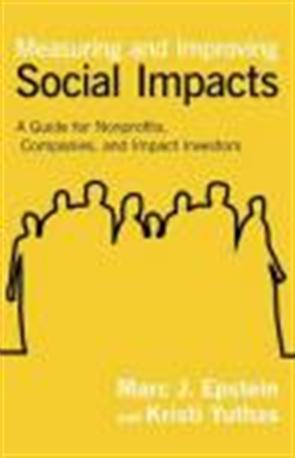 Measuring And Improving Social Impacts : A Guide For Nonprofits, Companies, And Impact Investors