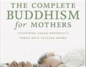 The Complete Buddhism For Mothers
