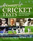 A Century of Cricket Tests : 100 of The Greatest Tests Ever Played