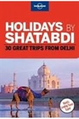 Lonely Planet : Holidays By Shatabdi : 30 Great Trips From Delhi