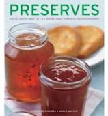 Preserves : 140 Delicious Jams, Jellies And Relishes Shown in 220 Photographs