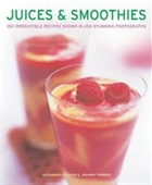 Juices & Smoothies : 150 Irresistible Recipes shown in 250 Stunning Photographs