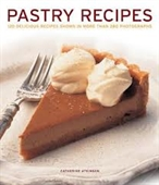 Pastry Recipes : 120 Delicious Recipes Shown in More Than 280 Photographs