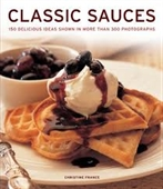 Classic Sauces : 150 Delicious Ideas Shown in More Than 300 Photographs