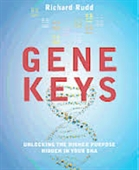 Gene Keys : Unlocking The Higher Purpose Hidden in Your DNA