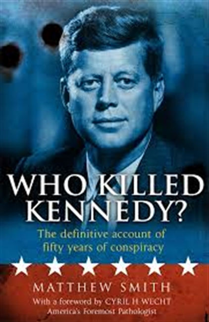 Who Killed Kennedy? The Definitive Account of Fifty Years of Conspiracy