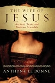 The Wife of Jesus : Ancient Texts And Modern Scandals