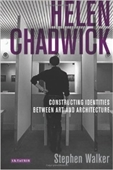 Helen Chadwick : Constructing Identities Between Art And Architecture