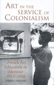 Art in The Service of Colonialism : French Art Education in Morocco 1912-1956