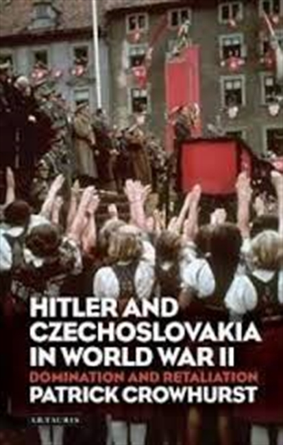 Hitler And Czechoslovakia in World War II : Domination And Retaliation