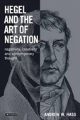 Hegel And The Art of Negation : Negativity, Creativity And Contemporary Thought