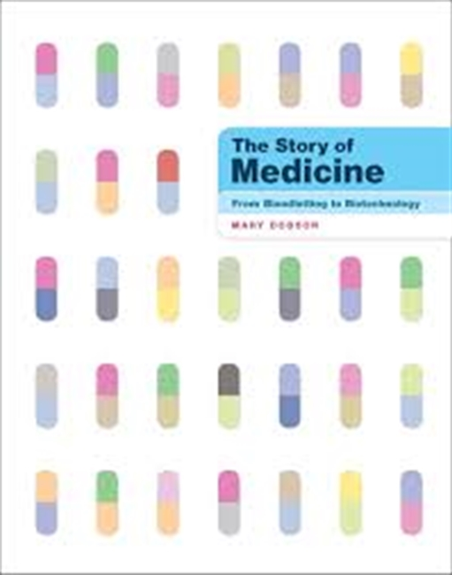 The Story of Medicine From Bloodletting to Biotechnology