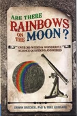 Are There Rainbows on The Moon? : Over 200 Weird & Wonderful Science Questions Answered