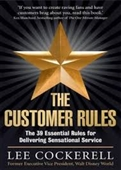 The Customer Rules : The 39 Essential Rules For Delivering Sensational Service
