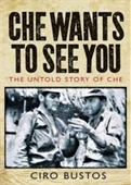 Che Wants To See You : The Untold Story of Che Guevara