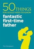 50 Things You Really Need To Know : Fantastic First-Time Father
