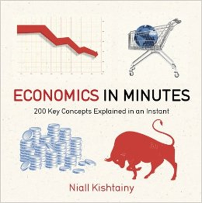 Economics in Minutes : 200 Key Concepts Explained in An Instant