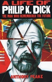 A Life of Philip K Dick : The Man Who Remembered The Future