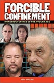 Forcible Confinement : Monstrous Crimes of The Modern Age