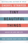 Tiny Beautiful Things : Advice on Love And Life