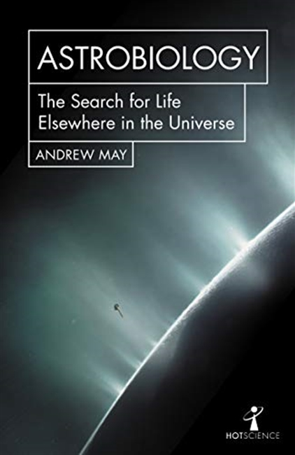 Astrobiology: The Search for Life Elsewhere in the Universe (Hot Science)