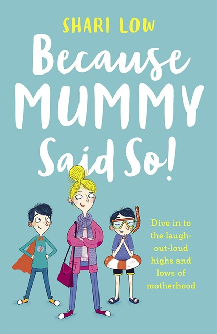 Because Mummy Said So: And Other Unreasonable Tales of Motherhood