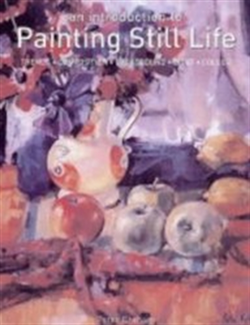 An Introduction To Painting Still Life: Themes, Composition, Background, Light, Colour