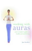 Working With Auras : Your Complete Guide To Health And Wellbeing