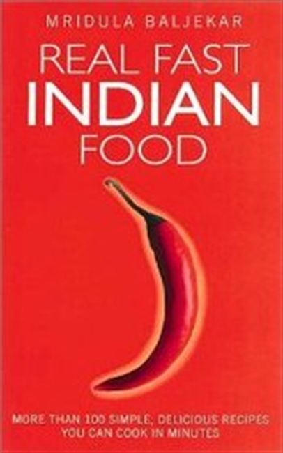 Real Fast Indian Food: More Than 100 Simple, Delicious Recipes You Can Cook in Minutes