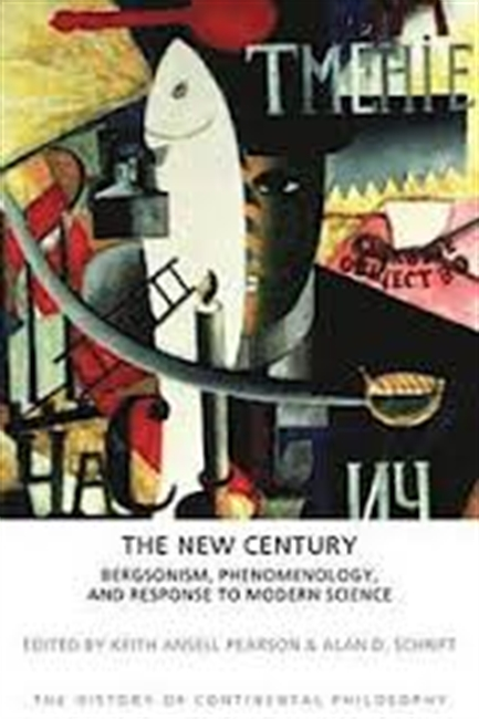 The New Century : Bergsonism, Phenomenology, And Responses To Modern Science