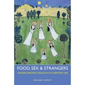 Food, Sex & Strangers : Understanding Religion As Everyday Life