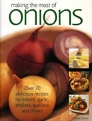 Making The Most Of Onions: Over 50 Delicious Recipes For Onions, Garlics, Shallots, Scallions And Chives