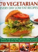70 Vegetarian Every Day Low Fat Recipes: Discover A New Range Of Fresh And Healthy Recipes With This Simple-To-Use Guide To Lo