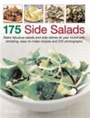 175 Side Salads: Make Fabulous Salads And Side Dishes All Year Round With Tempting, Easy-To-Make Recipes And 200 Photographs