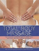 Total Body Massage : The Complete Illustrated Guide to Expert Head, Face, Body And Foot Massage Techniques